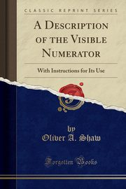 A Description of the Visible Numerator, Shaw Oliver A.