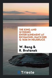 ksiazka tytuł: The king and qveenes entertainement at Richmond; nach der Q 1636 in neudruck autor: Bang W.