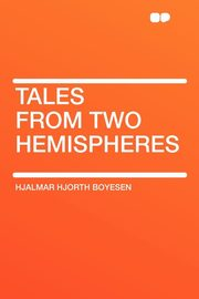 Tales from Two Hemispheres, Boyesen Hjalmar Hjorth