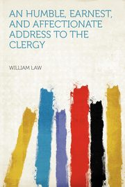 An Humble, Earnest, and Affectionate Address to the Clergy, Law William