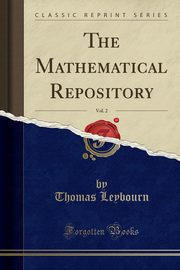 The Mathematical Repository, Vol. 2 (Classic Reprint), Leybourn Thomas