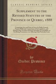 Supplement to the Revised Statutes of the Province of Quebec, 1888, Province Québec
