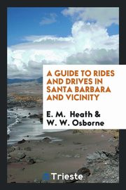 ksiazka tytuł: A Guide to Rides and Drives in Santa Barbara and Vicinity autor: Heath E. M.