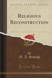 Religious Reconstruction (Classic Reprint), Savage M. J.