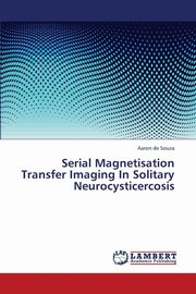 Serial Magnetisation Transfer Imaging in Solitary Neurocysticercosis, De Souza Aaron