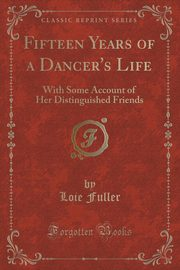 Fifteen Years of a Dancer's Life, Fuller Loie