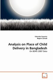 Analysis on Place of Child Delivery in Bangladesh, Yeasmin Fahmida