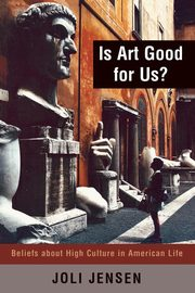 Is Art Good for Us?, Jensen Joli