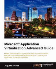 Microsoft Application Virtualization Advanced Guide, Alvarez Augusto