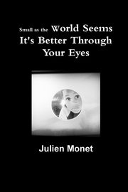 Small as the World Seems It's Better Through Your Eyes, Monet Julien