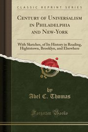 Century of Universalism in Philadelphia and New-York, Thomas Abel C.