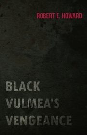 Black Vulmea's Vengeance, Howard Robert E.
