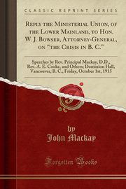 Reply the Ministerial Union, of the Lower Mainland, to Hon. W. J. Bowser, Attorney-General, on