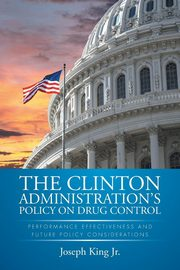 THE CLINTON ADMINISTRATION'S POLICY ON DRUG CONTROL, King Jr Joseph