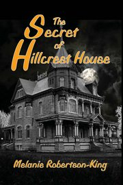 The Secret of Hillcrest House, Robertson-King Melanie