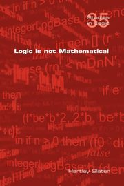 Logic Is Not Mathematical, Slater Hartley