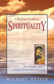 A Beginner's Guide to Spirituality, Keiser Michael