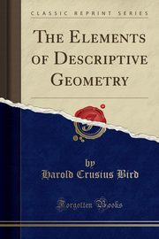 ksiazka tytuł: The Elements of Descriptive Geometry (Classic Reprint) autor: Bird Harold Crusius