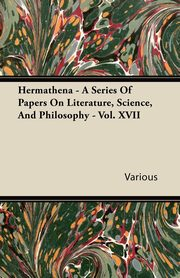 ksiazka tytuł: Hermathena - A Series of Papers on Literature, Science, and Philosophy - Vol. XVII autor: Various