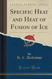 Specific Heat and Heat of Fusion of Ice (Classic Reprint), Dickinson H. C.