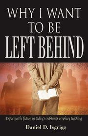 Why I Want to Be Left Behind, Isgrigg Daniel D.
