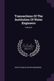 Transactions Of The Institution Of Water Engineers; Volume 8, Institution of Water Engineers