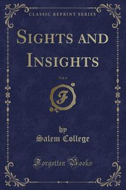 Sights and Insights, Vol. 6 (Classic Reprint), College Salem