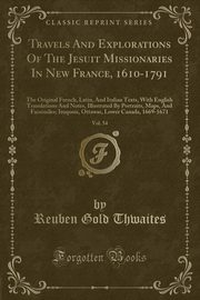 Travels And Explorations Of The Jesuit Missionaries In New France, 1610-1791, Vol. 54, Thwaites Reuben Gold