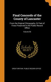 Final Concords of the County of Lancaster, Great Britain. Public Record Office