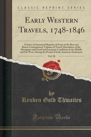 Early Western Travels, 1748-1846, Vol. 28, Thwaites Reuben Gold
