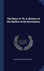 The Boys of '76. A History of the Battles of the Revolution, Coffin Charles Carleton