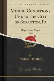 Mining Conditions Under the City of Scranton, Pa, Vol. 25, Griffith William