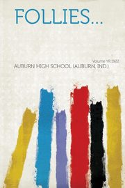 Follies... Volume Yr.1922, Ind ). Auburn High School (Auburn