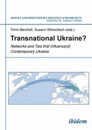 Transnational Ukraine? . Networks and Ties that Influence(d) Contemporary Ukraine,