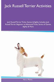 Jack Russell Terrier  Activities Jack Russell Terrier Tricks, Games & Agility. Includes, Mathis Harry