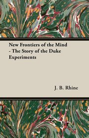ksiazka tytuł: New Frontiers of the Mind - The Story of the Duke Experiments autor: Rhine J. B.