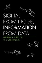 Signal from Noise, Information from Data, William a. Luker Sr. and Bill Luker Jr.