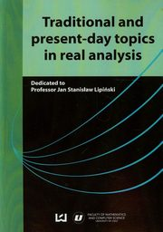 Traditional and present-day topics in real analysis, Lipiński Jan Stanisław