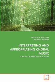 INTERPRETING AND APPROPRIATING CHORAL MUSIC, WANYAMA MELLITUS N.