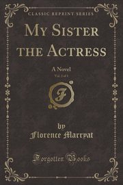 My Sister the Actress, Vol. 2 of 3, Marryat Florence