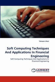 Soft Computing Techniques And Applications In Financial Engineering, Jilani Tahseen
