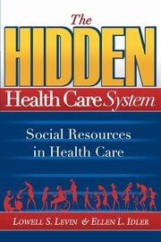 The Hidden Health Care System, Levin Lowell S