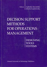 Decision support methods for operations management, Zawadzka Ludmiła, Łopatowska Jolanta