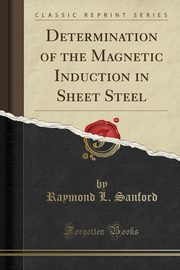 Determination of the Magnetic Induction in Sheet Steel (Classic Reprint), Sanford Raymond L.