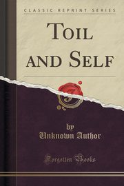 Toil and Self (Classic Reprint), Author Unknown