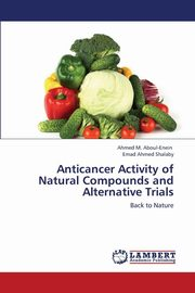 ksiazka tytuł: Anticancer Activity of Natural Compounds and Alternative Trials autor: Aboul-Enein Ahmed M.