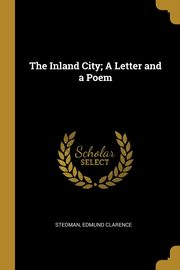The Inland City; A Letter and a Poem, Clarence Stedman Edmund