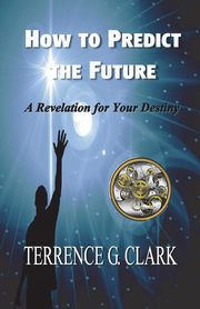 How to Predict the Future, Clark Terrence Gene
