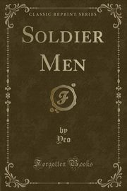 Soldier Men (Classic Reprint), Yeo Yeo