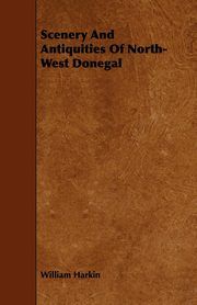 Scenery And Antiquities Of North-West Donegal, Harkin William
